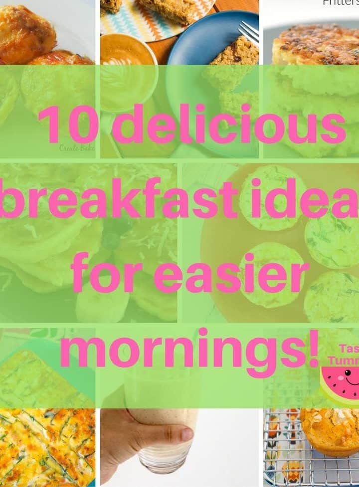 10 delicious breakfast ideas for easier mornings!